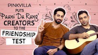 Ayushmann Khurrana and Rochak Kohli take the FRIENDSHIP test | Pinkvilla | Bollywood |  Chan Kitthan