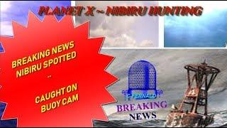 Planet x Update Today! Buoy Cam Planet x * Nibiru Hunting the skies..