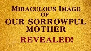 MIRACLE IMAGE OF OUR SORROWFUL MOTHER