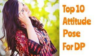 Top 10 Attitude Pose For Girls DP