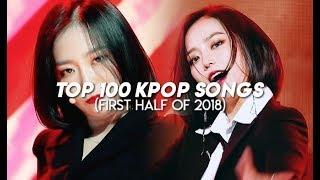 My Top 100 Kpop Songs || First Half of 2018