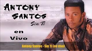 ANTONY SANTOS -- Sin Ti (en vivo) 2018