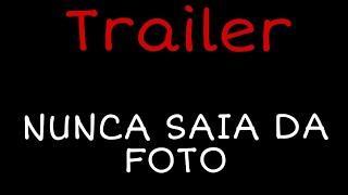 Trailer •Nunca saia da foto•