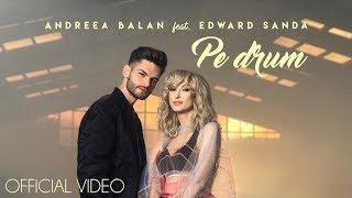 ANDREEA BALAN feat EDWARD SANDA - PE DRUM (OFFICIAL VIDEO)