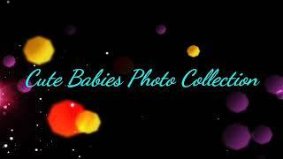 Cute Babies Photo Collection
