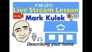Mark Kulek Live Stream - How to Describe Your Home  | #58 |  English for Communication - ESL