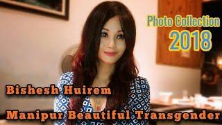 Bishesh Huirem Manipur Beautiful Transgender|| Photo Collection 2018