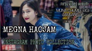 MEGNA HAOJAM || Instagram New Photo Collection@ First Music Video Album- Muna chumle eigi samlangse