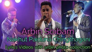 Nakhut Paiduna Changthagani( ARBIN SOIBAM)|| Lyrics video with his photo Collection