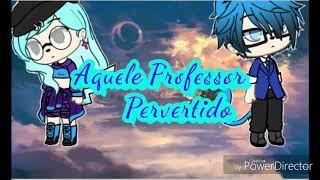 《Aquele Professor Pervertido》(gacha life) mine-serie