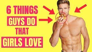 6 Things Guys Do That Turn Girls ON | How to Attract Girls & Make Them Like You