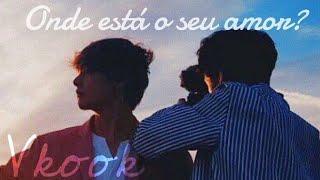 "\ VKook // ""Onde está o seu amor?"" (3/3)"