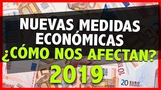 ► NUEVAS MEDIDAS ECONÓMICAS ¿CÓMO NOS AFECTAN? ESPAÑA 2019
