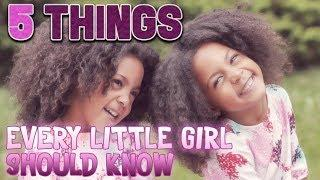5 THINGS EVERY LITTLE GIRL SHOULD KNOW