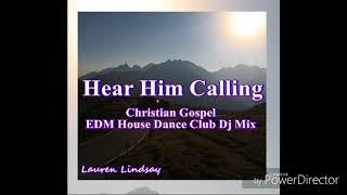 Hear Him Calling Christian Gospel EDM House Dance Club Dj Mix