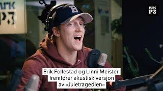 P3 Live: Erik Follestad & Linni Meister - Juletragedien