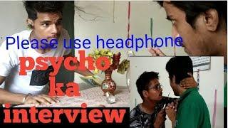 Psycho ka interview
