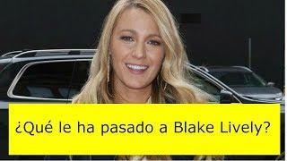 ¿Qué le ha pasado a Blake Lively?