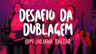 Desafio da dublagem com Juliana Baltar