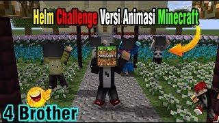 Viral!! Helm Challenge Versi Minecraft Animasi RTH Bareng 4 Brother-Animasi Minecraft