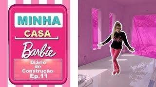 MINHA CASA BARBIE - DIÁRIO DE CONSTRUÇÃO EP. 11