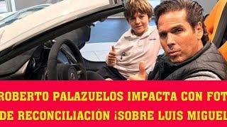 Roberto Palazuelos impacta con foto de reconciliación ¡sobre Luis Miguel!