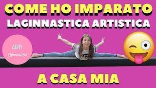COME HO IMPARATO LA GINNASTICA ARTISTICA A CASA MIA - AURY GYMNASTICS