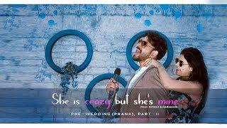 SHE'S CRAZY BUT SHE'S MINE | A PRE WEDDING PRANK | ft. RITESH & KARISHMA |  PART 2  |  HD