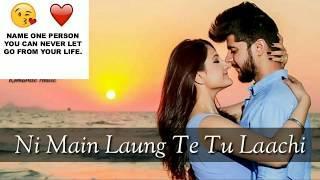 Punjabi whatsapp status Ni Mein laung Te Tu Laachi New whatsapp status Romantic status  2018