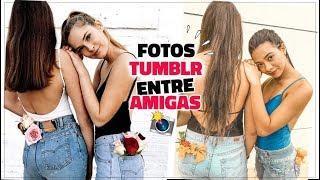 IMITANDO FOTOS TUMBLR ENTRE AMIGAS
