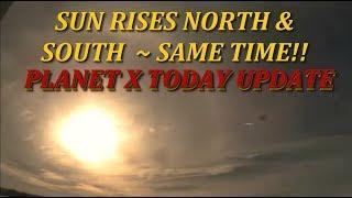 "Planet x Update""  SUNRISES NORTH / SOUTH SAME TIME , Nibiru Tonight"