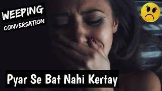 Sad Weeping Conversation Between Girl & Boy | Heart Broken Sad Story