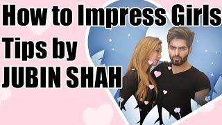 How to impress girls - tips by JUBIN SHAH