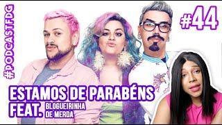 [ F D G #44 ] ESTAMOS DE PARABÉNS feat. Blogueirinha de Merda - Filhos da Grávida de Taubaté