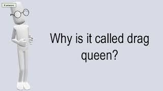 Why Is It Called Drag Queen?