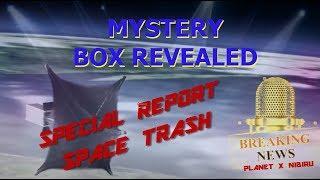 NIBIRU NEWS UPDATE' MYSTERY BOX REVEALED ' SPACE JUNK