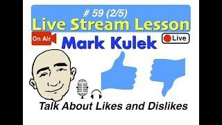 Mark Kulek Live Stream - How to Talk About Likes and Dislikes (preferences)  | #59  - ESL