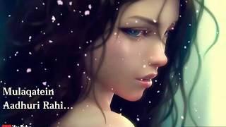 Mulaqatein Aadhuri Rahi | Female Version | Sad | WhatsApp Status Video | 30 Sec | Lyrics
