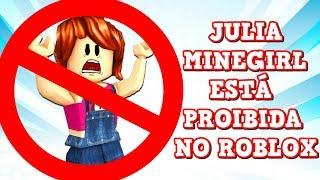 JULIA MINEGIRL ESTÁ PROIBIDA NO ROBLOX