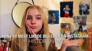 MINE 10 MEST LIKEDE BILLEDER PÅ INSTAGRAM + HISTORIEN BAG