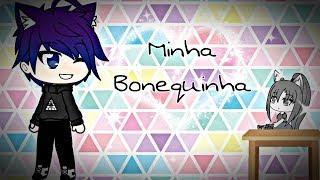 ♡•Minha Bonequinha•♡ ????{MINI-FILME}????