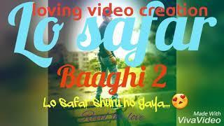 Loving whatsapp video || lo safara || Baaghi 2 movie song