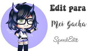 •Edit Para Mei Gacha• SpeedEdit   Kikita Gacha