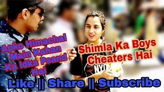 ????????????Shimla Girls Don't Like Shimla Boys ????????|| Shimla Ke boys Cheaters Hote.....is it??