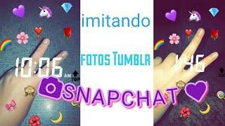 Imitando Fotos Tumblr de Snapchat ????✨????????