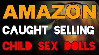 Pedophilia on Amazon, CAUGHT Selling Child Sex Dolls (Photos Included)