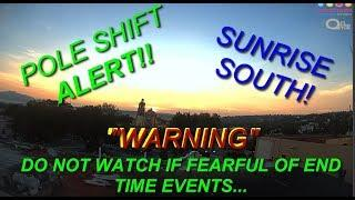 "Planet x Nibiru Today Sunrises in the SOUTH"" WT? OMG!!"