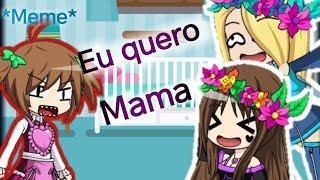*Meme* quero mama (Gacha Studio)