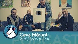 Episodul 205 - Podcast Ceva Mărunt | cu Sorin și Cristi